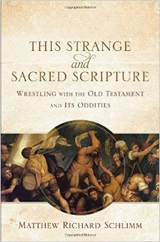 Wrestling with the Old Testament and Its Oddities