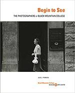 Begin to See: The Photographers of Black Mountain College