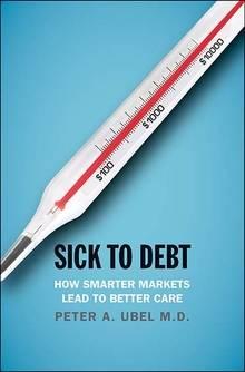 Peter Ubel book: Sick to Debt