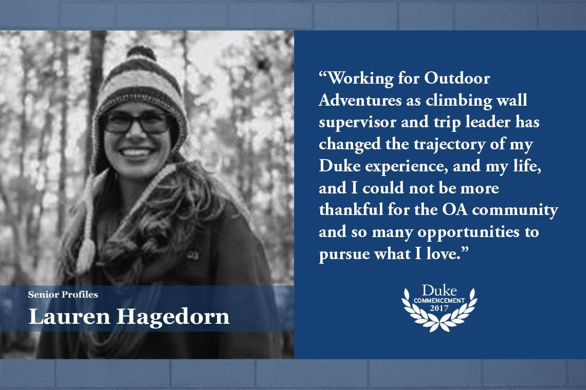 Lauren hagedorn: Working for Outdoor Adventures as climbing wall supervisor and trip leader has changed the trajectory of my Duke experience, and my life, and I could not be more thankful for the OA community and so many opportunities to pursue what I lov