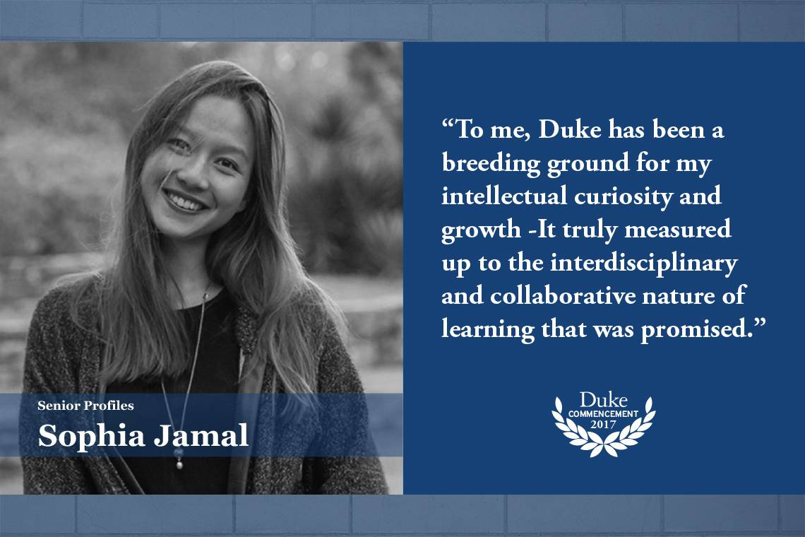 Sophia Jamal: To me, Duke has been a breeding ground for my intellectual curiosity and growth - It truly measured up to the interdisciplinary and collaborative nature of learning that was promised.