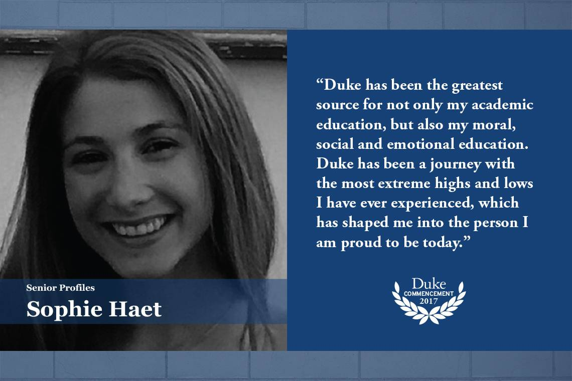 "Sophie Haet, ""Duke has been the greatest source for not only my academic education, but also my moral, social and emotional education."
