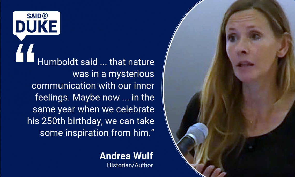 """Said@Duke: Humboldt said ... that nature was in a mysterious communication with our inner feelings. Maybe now ... in the same year when we celebrate his 250th birthday, we can take some inspiration from him."""" -- Andre Wulf"""