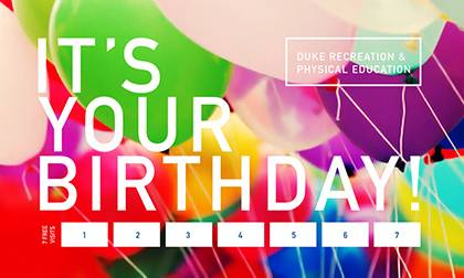 Duke staff and faculty can receive a punch pass during their birthday month, which allows seven free visits to Duke's Brodie and Wilson recreation centers.