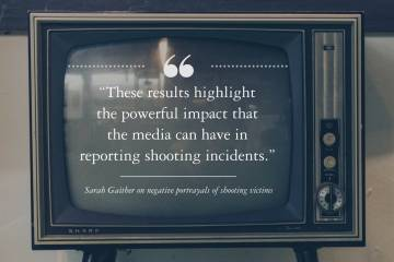 """These results highlight  the powerful impact that  the media can have in  reporting shooting incidents."" --Sarah Gaither on negative portrayals of shooting victims"
