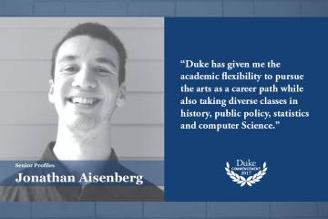 Jonathan Aisenberg: Duke has given me the academic flexibility to pursue the arts as a career path while also taking diverse classes in history, public policy, statistics and computer science,""