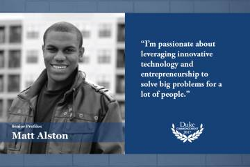 Matt Alston: My favorite Duke memory is spending the summer in Mountain View, CA learning the disruptive innovation frameworks for entrepreneurship, and visiting several Silicon Valley tech companies through the Duke in Silicon Valley program.