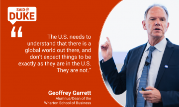"""""""The U.S. needs to understand that there is a global world out there, and don't expect things to be exactly as they are in the U.S. They are not."""" - Geoffrey Garrett, dean of Wharton School"""