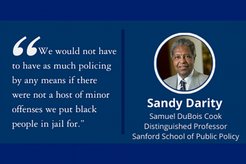 "Sandy Darity quote: ""We would not have to have as much policing by any means if there were not a host of minor offenses we put black people in jail for."""