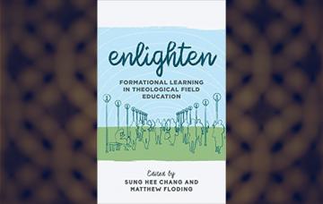 "Matthew Floding, co-editor: ""Enlighten: Formational Learning in Theological Field Education"""