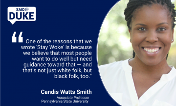 """One of the reasons that we wrote Stay Woke is because we believe that most people want to do well but need guidance toward that— and that's not just white folk, but black folk too."" — Candis Watts Smith, Associate Professor, Pennsylvania State University"