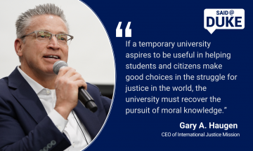 """""""If a temporary university aspires to be useful in helping students and citizens make good choices in the struggle for justice in the world, the university must recover the pursuit of moral knowledge."""" — Gary A. Haugen, CEO of Int. Justice Missio"""